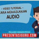 Cara Memasukkan Audio Dalam PowerPoint