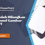 Cara Mudah Hilangkan Background Gambar Pada PowerPoint