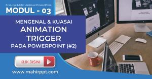Materi Kelas Online Mahir PowerPoint - Animation trigger (part 2 - lanjutan) | Animasi PPT
